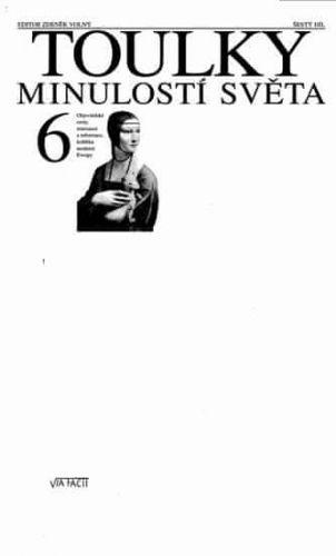 Zdeněk Volný: Toulky minulostí světa 6 - Objevitelské cesty, renesance a reformace, kolébka moderní Evropy cena od 271 Kč