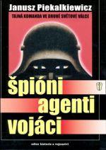 Janusz Piekalkiewicz: Špióni, agenti, vojáci cena od 447 Kč
