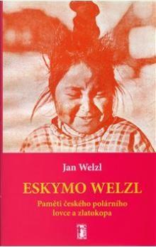 Jan Welzl: Eskymo Welzl - Paměti českého polárníka a zlatokopa + CD/DVD cena od 151 Kč