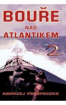 Andrzej Perepeczko: Bouře nad Atlantikem 2 cena od 221 Kč