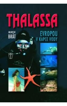 Mirek Brát: Thalassa - Evropou v kapce vody cena od 59 Kč