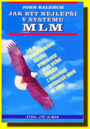 John Kalench: Jak být nejlepší v systému MLM cena od 160 Kč