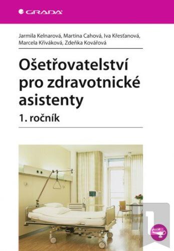 Jarmila Kelnarová, Martina Cahová, Marcela Křiváková: Ošetřovatelství pro zdravotnické asistenty 1. ročník cena od 289 Kč