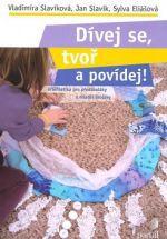 Vladimíra Slavíková: Dívej se, tvoř a povídej! cena od 329 Kč