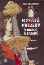 Felix Krumlowský: Krvavé příběhy z hradů a zámků cena od 0 Kč