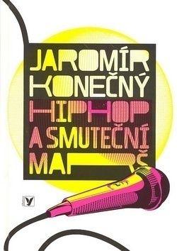 Jaromír Konečný: Hip Hop a smuteční marš cena od 59 Kč