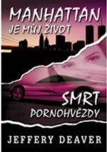Jeffery Deaver: Manhattan je můj život/Smrt pornohvězdy - 2. vydání cena od 119 Kč