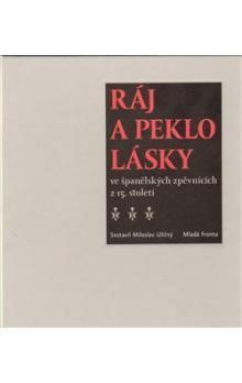 Miloslav Uličný: Ráj a peklo lásky ve španělských zpěvnících z 15. století cena od 237 Kč