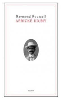 Raymond Roussel: Africké dojmy cena od 312 Kč