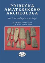 Petr Sokol, Robert Trnka, Milan Řezáč, Jan Hajšman: Příručka amatérského archeologa cena od 200 Kč