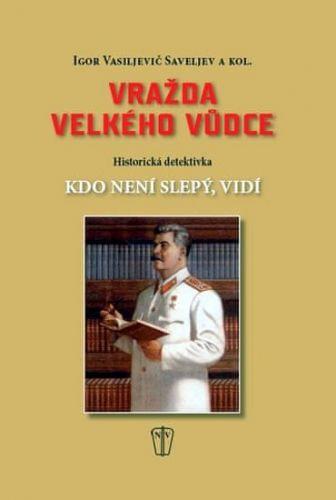 Igor Saveljev: Vražda velkého vůdce cena od 140 Kč
