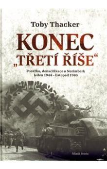Thacker Toby: Konec Třetí říše - Porážka, denacifikace a Norimberk leden 1944 – listopad 1946. cena od 303 Kč