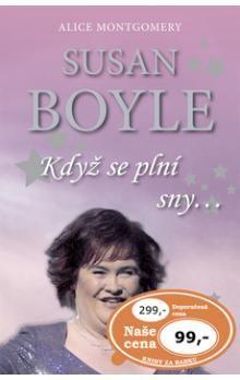 Alice Montgomery: Susan Boyle - Když se plní sny cena od 66 Kč