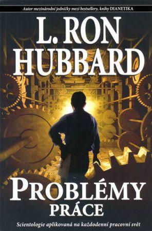 Lafayette Ronald Hubbard: Problémy práce - Scientologie aplikovaná na každodenní pracovní svět cena od 235 Kč