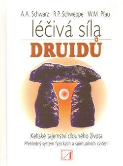 W.M. Pfau, Aljoscha A. Schwarz, Ronald P. Schweppe: Léčivá síla druidů - Tajemství dlouhého života starých Keltů cena od 167 Kč