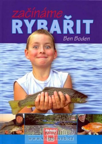 Ben Boden: Začínáme rybařit cena od 228 Kč