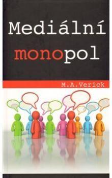 M. A. Verick: Mediální monopol cena od 207 Kč