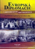 Tomáš Teplík: Evropská diplomacie v historických souvislostech od počátků do vypuknutí první světové války cena od 0 Kč