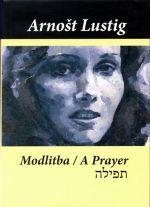 Arnošt Lustig: Modlitba/A prayer cena od 407 Kč