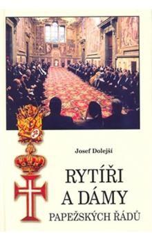 Josef Dolejší: Rytíři a dámy papežských řádů cena od 182 Kč