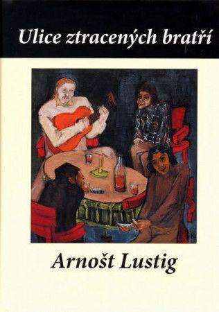 Arnošt Lustig: Ulice ztracených bratří cena od 155 Kč