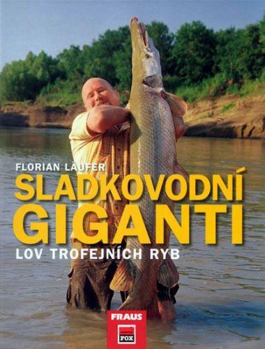Florian Laufer: Sladkovodní giganti - Lov trojfejních ryb cena od 263 Kč