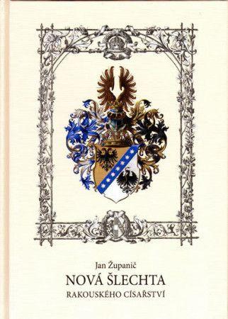 Jan Županič: Nová šlechta Rakouského císařství cena od 112 Kč