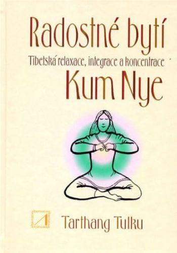 Tarthang Tulku: Radostné bytí - Tibetská relaxace, integrace a koncentrace Kum Nye cena od 222 Kč
