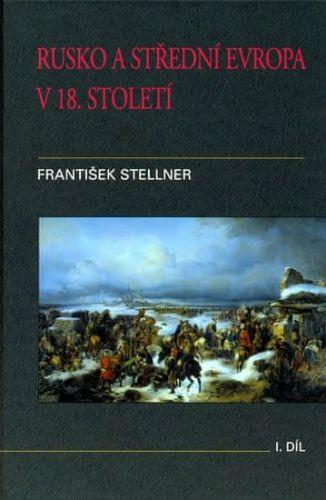 František Stellner: Rusko a střední Evropa v 18. století - I. díl cena od 208 Kč