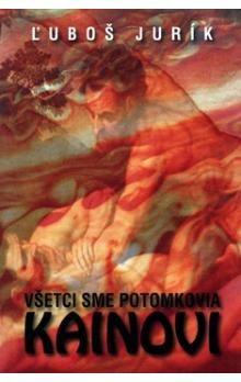 Ľuboš Jurík: Všetci sme potomkovia Kainovi cena od 149 Kč