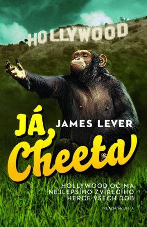 James Lever: Já, Cheeta - Hollywood očima nejlepšího zvířecího herce všech dob cena od 240 Kč