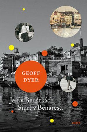 Geoff Dyer: Jeff v Benátkách, Smrt v Benáresu cena od 181 Kč