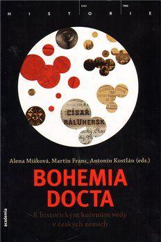 Martin Franc, Antonín Kostlán, Alena Míšková: Bohemia docta - K historickým kořenům vědy v českých zemích cena od 353 Kč