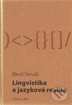 Pavel Novák: Lingvistika a jazyková realita / Výbor z díla cena od 230 Kč