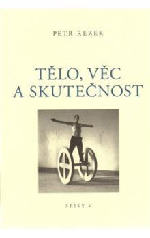 Petr Rezek: Tělo, věc a skutečnost cena od 141 Kč
