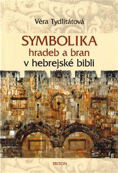 Věra Tydlitátová: Symbolika hradeb a bran v hebrejské bibli cena od 171 Kč