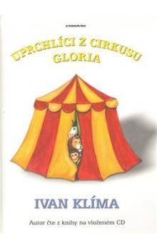 Ivan Klíma, Hana Pavlátová: Uprchlíci z cirkusu Gloria cena od 218 Kč
