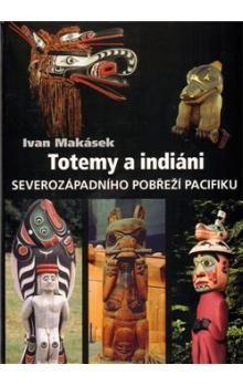 Ivan Makásek: Totemy a indiáni severozápadního pobřeží Pacifiku cena od 318 Kč