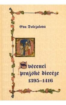 Eva Doležalová: Svěcenci pražské diecéze 1395-1416 cena od 174 Kč