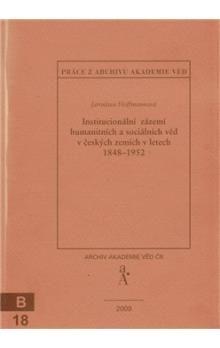 Institucionální zázemí humanitních a sociálních věd v českých zemích v letech 1848-1952 cena od 91 Kč