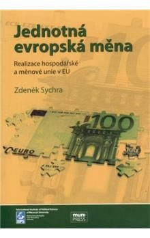 Zdeněk Sychra: Jednotná evropská měna, realizace hospodářské a měnové unie v EU cena od 259 Kč