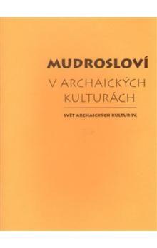 Jiří Starý, Tomáš Vítek, Dalibor Antalík: Mudrosloví v archaických kulturách cena od 171 Kč
