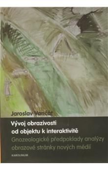 Jaroslav Vančát: Vývoj obrazivosti od objektu k interaktivitě cena od 182 Kč