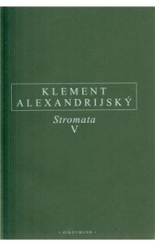 Klement Alexandrijský: Stromata V. cena od 296 Kč