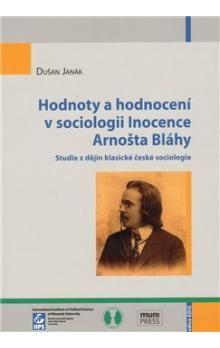 Dušan Janák: Hodnoty a hodnocení v sociologii Inocence Arnošta Bláhy cena od 229 Kč