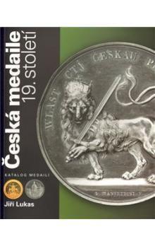 Jiří Lukas: Česká medaile 19. století / Katalog medailí cena od 545 Kč