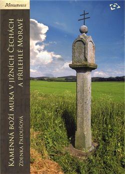 Zdenka Paloušová: Kamenná boží muka v jižních Čechách a přilehlé Moravě cena od 516 Kč