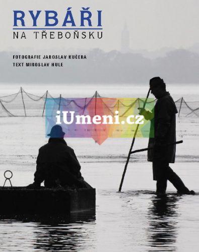 Jaroslav Kučera, Miroslav Hule: Rybáři na Třeboňsku cena od 490 Kč