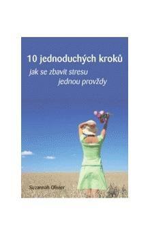 Suzannah Olivier: 10 jednoduchých kroků jak se zbavit stresu jednou provždy cena od 102 Kč