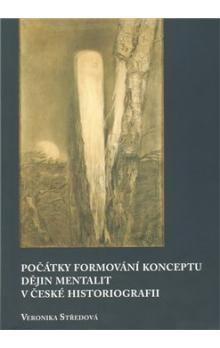 Veronika Středová: Počátky formování konceptu dějin mentalit v české historiografii cena od 195 Kč